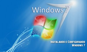 Instalando e configurando o Windows 7