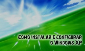 Instalando e configurando o Windows XP