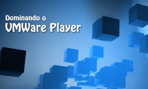 Dominando o VMware Player