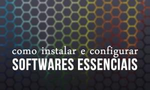 Instalando e configurando softwares básicos