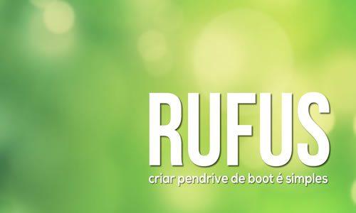 Rufus - Criar pendrive bootável nunca foi tão simples